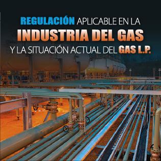Regulación Aplicable en la Industria del Gas y las situación actual del Gas L.P.