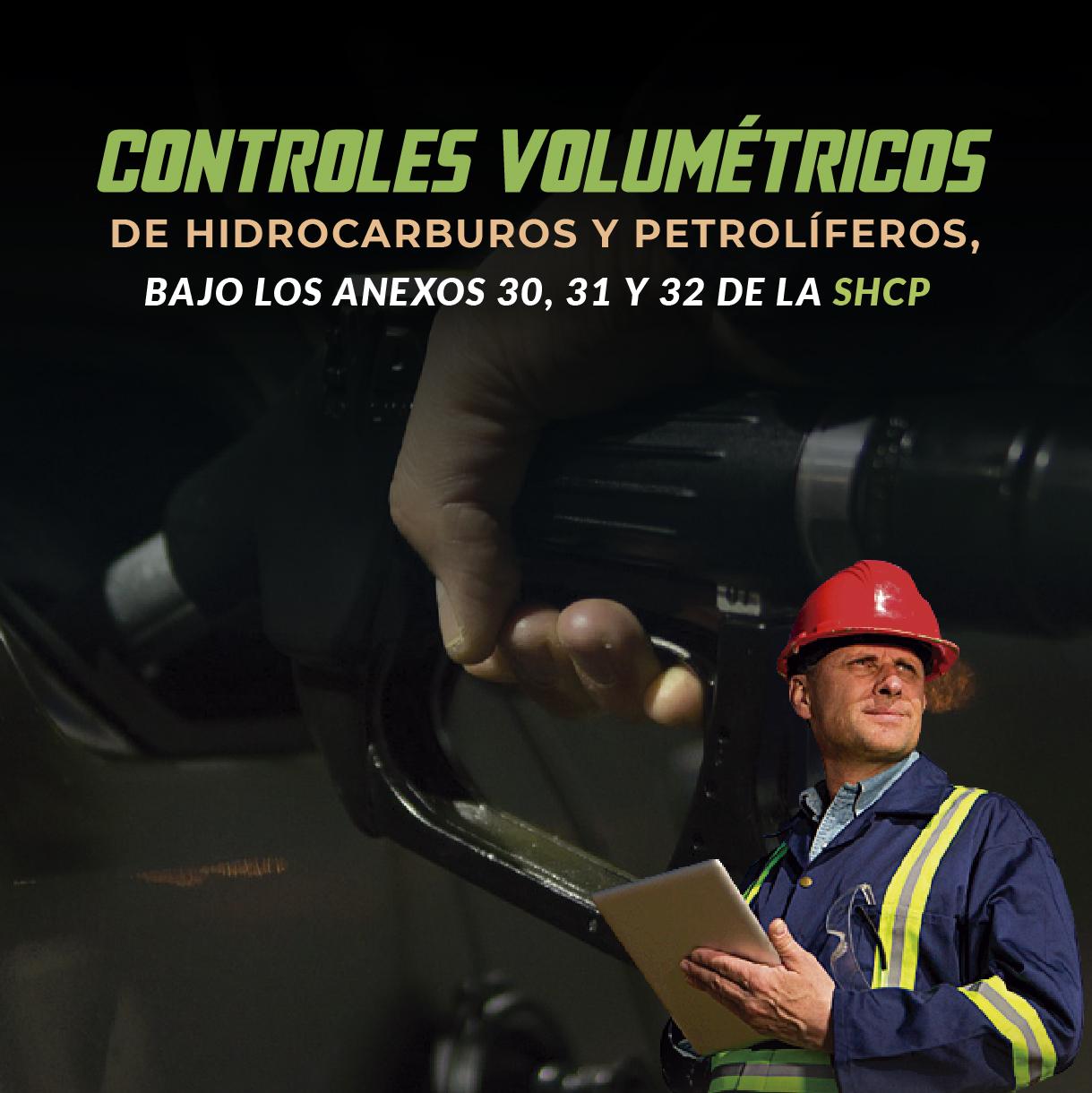 Controles Volumétricos de Hidrocarburos y Petrolíferos, bajo los Anexos 30, 31 y 32 de la SHCP