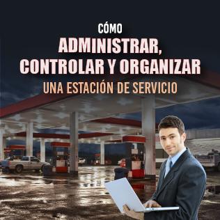 Cómo Administrar, Controlar y Organizar una Estación de Servicio