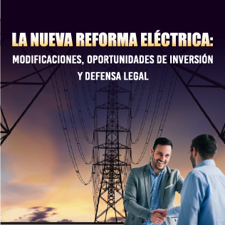 La Nueva Reforma Eléctrica: Modificaciones, Oportunidades De Inversión  Y Defensa Legal