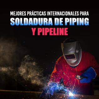 Mejores Prácticas Internacionales para Soldadura de Piping y Pipeline