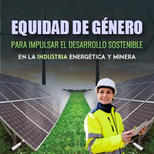 Equidad de Género para Impulsar el Desarrollo Sostenible en la Industria Energética y Minera