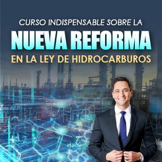 Curso Indispensable sobre la Nueva Reforma en la Ley de Hidrocarburos