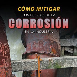 Cómo Mitigar los Efectos de la Corrosión en la Industria
