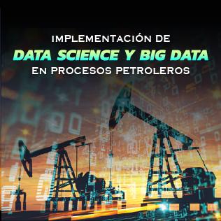 Implementación de Data Science y Big Data en Procesos Petroleros