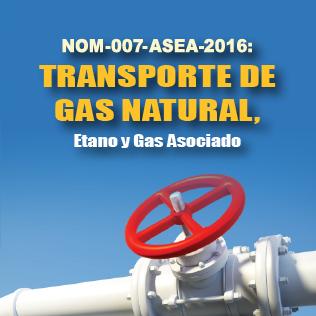 NOM-007-ASEA-2016: Transporte de Gas Natural, Etano y Gas Asociado