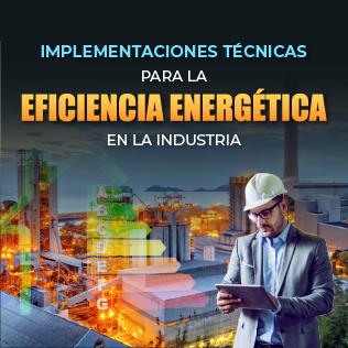 Implementaciones Técnicas para la Eficiencia Energética en la Industria