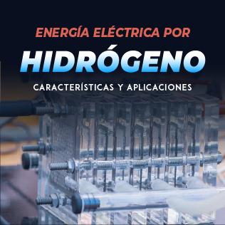 Energía Eléctrica por Hidrógeno: Características y Aplicaciones