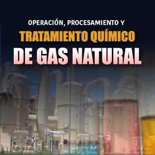 Operación, Procesamiento Y Tratamiento Químico De Gas Natural