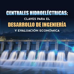 Centrales Hidroeléctricas: Claves para el Desarrollo de Ingeniería y Evaluación Económica