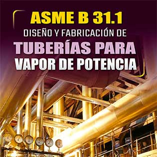 ASME B31.1 Diseño y Fabricación de Tubería para Vapor de Potencia