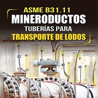 ASME B31.11, Mineroductos: Tuberías para Transporte de Lodos