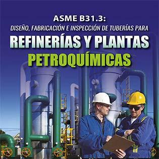 ASME B31.3: Diseño, Fabricación e Inspección de Tuberías para Refinerías y Plantas Petroquímicas