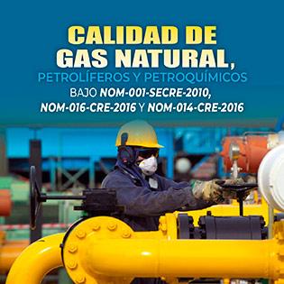 Calidad de Gas Natural, Petrolíferos y Petroquímicos, bajo NOM-001-SECRE-2010, NOM-016-CRE-2016 y NOM-014-CRE-2016