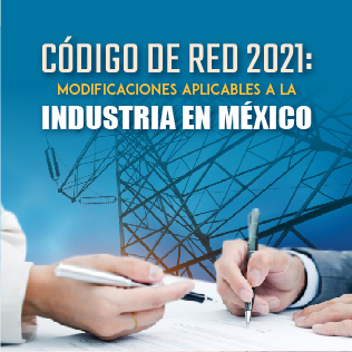 Código de Red 2021: Modificaciones Aplicables a La Industria en México