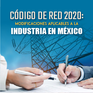 Código de Red 2020: Modificaciones Aplicables a La Industria en México