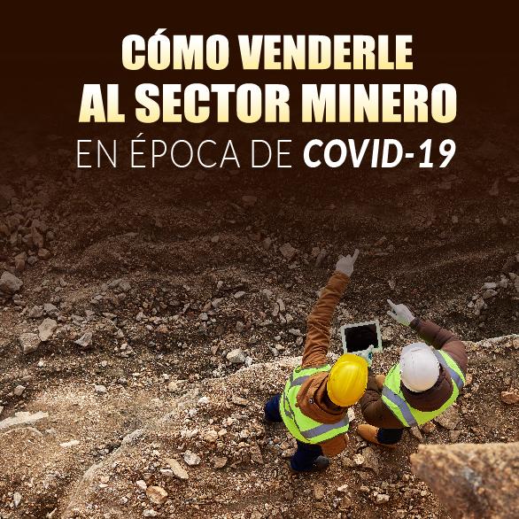 Cómo Venderle al Sector Minero en Época de Covid-19