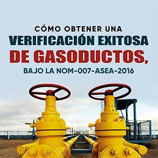 Cómo Obtener una Verificación Exitosa de Gasoductos, bajo la NOM-007-ASEA-2016