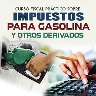 Curso Fiscal Práctico sobre Impuestos para Gasolina y otros Derivados