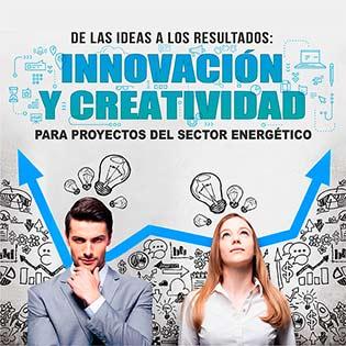 De las ideas a los resultados: innovación y creatividad para proyectos del sector energético.
