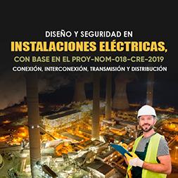 Diseño y Seguridad en las Instalaciones Eléctricas, con base en el PROY-NOM-018-CRE-2019