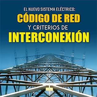 El Nuevo Sistema Eléctrico: Código de Red y Criterios de Interconexión