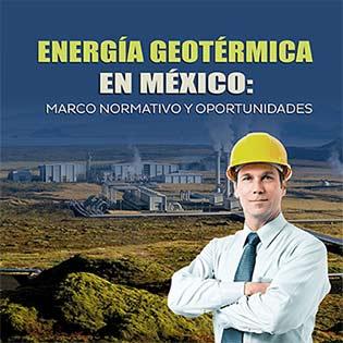 Energía geotérmica en México: marco normativo y oportunidades.
