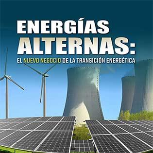 Energías Alternas: El Nuevo Negocio de la Transición Energética