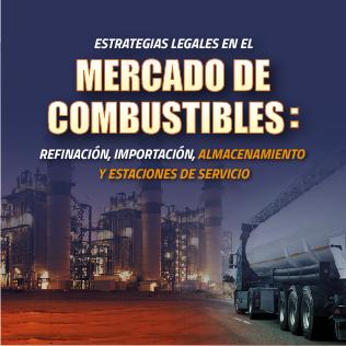 Estrategias Legales en el Mercado de Combustibles: Refinación, Importación, Almacenamiento y Estaciones de Servicio