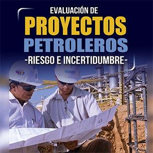 Evaluación de proyectos petroleros, riesgo e incertidumbre