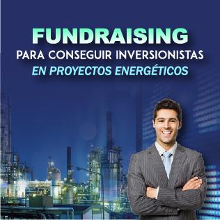 Fundraising para Conseguir Inversionistas en Proyectos Energéticos