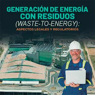 Generación de energía con residuos (waste to energy): aspectos legales y regulatorios