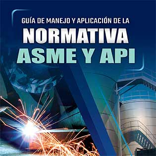 Guía práctica de manejo y aplicación de la normativa ASME y API