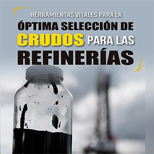 Herramientas vitales para la óptima selección de crudos para las refinerías