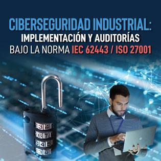 Implementación y Auditorias de Ciberseguridad Industrial para Procesos Industriales basados en la IEC 62443 - ISO 27001