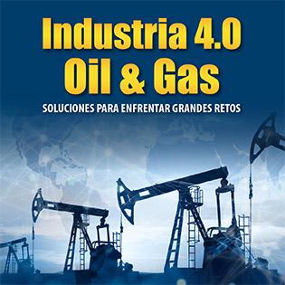 Industria 4.0 Oil & Gas, Soluciones para Enfrentar Grandes Retos