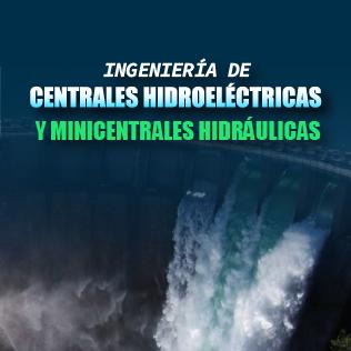 Ingeniería de Centrales Hidroeléctricas y Minicentrales Hidráulicas