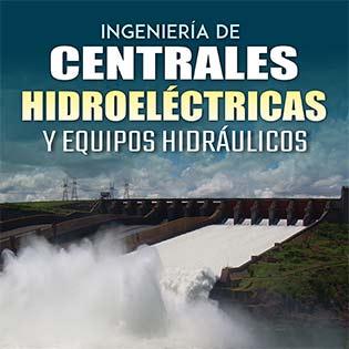 Ingeniería de centrales hidroeléctricas y equipos hidráulicos