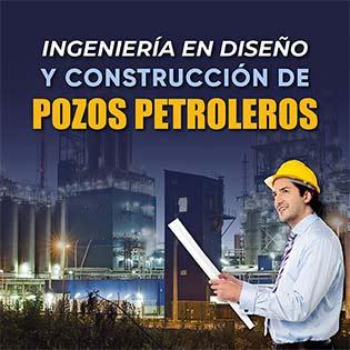 Ingeniería en diseño y construcción de pozos petroleros