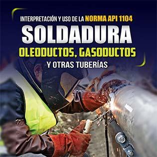 Interpretación y uso de la Norma API 1104: Soldadura de Oleoductos, Gasoductos y  otras Tuberías