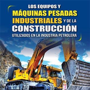 Los equipos y máquinas pesadas industriales y de la construcción utilizados en la industria petrolera