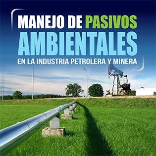 Manejo de pasivos ambientales en la industria petrolera y minería