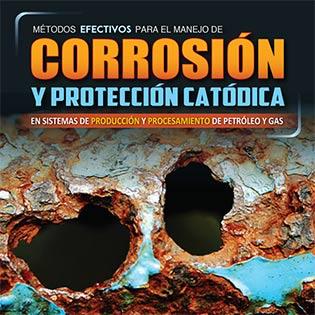 Métodos efectivos para el manejo de corrosión y protección catódica en sistemas de producción y procesamiento de petróleo y gas