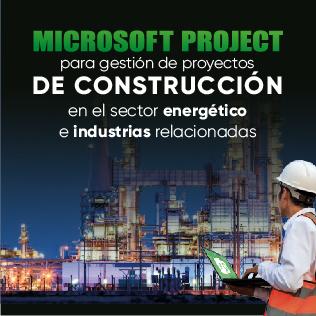 Microsoft Project para Gestión de Proyectos de Construcción en el Sector Energético e Industrias Relacionadas