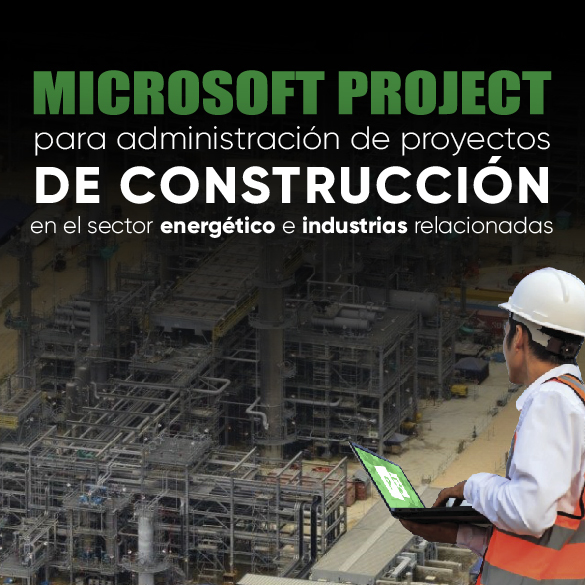 Microsoft Project para administración de proyectos de construcción en el sector energético e industrias relacionadas