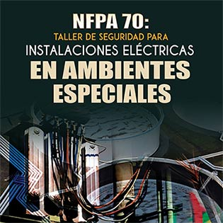 NFPA 70: Taller de seguridad para instalaciones eléctricas en ambientes especiales