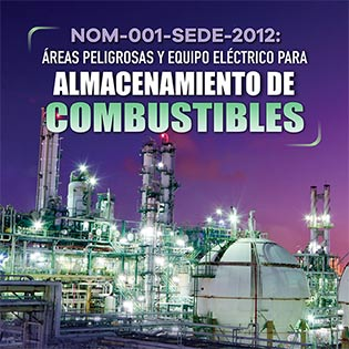 NOM-001-SEDE-2012: Áreas Peligrosas y Equipo Eléctrico para Almacenamiento de Combustibles