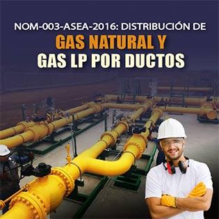 NOM-003-ASEA-2016: Distribución de Gas Natural y Gas LP por Ductos