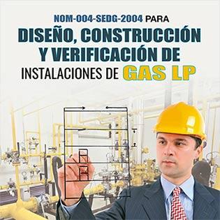 NOM-004-SEDG-2004 para diseño, construcción y verificación de instalaciones de gas LP.
