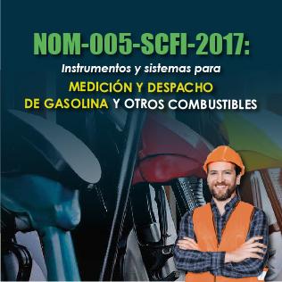 NOM-005-SCFI-2017: Instrumentos y sistemas para medición y despacho de gasolina y otros combustibles